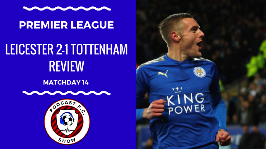 Leicester 2-1 Tottenham Review (Premier League Matchday 14) [VIDEO]