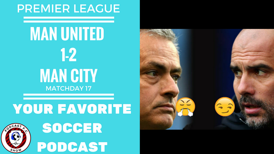 Manchester Derby - Man United 1-2 Man City - Premier League Review MD16
