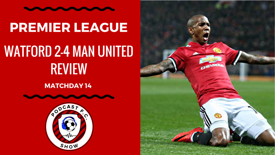 Watford 2-4 Manchester United Review (Premier League Matchday 14) [VIDEO]