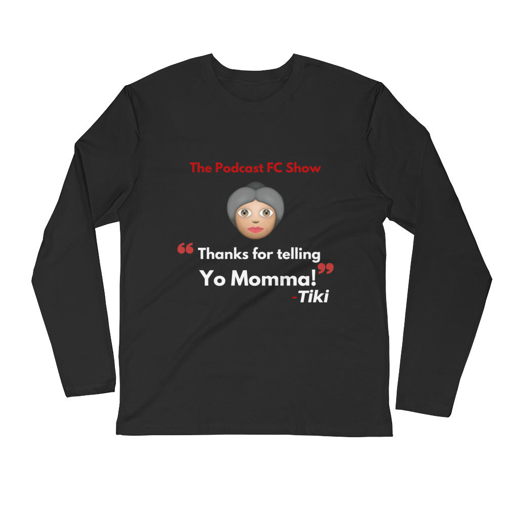 Thanks For Telling Yo Momma Long Sleeve T-Shirt
