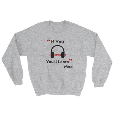 If You Listen You'll Learn Sweatshirt