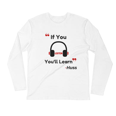 If You Listen You'll Learn Long Sleeve T-Shirt