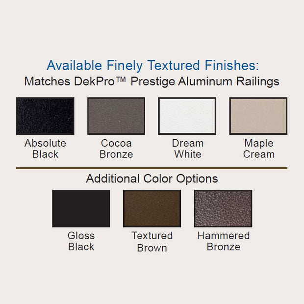 DekPro Effex Available Finishes matching Prestige Collection Cocoa Bronze, Dream White, Maple Cream, Other Colors Include Gloss Black, Textured Brown, and Hammered Bronze