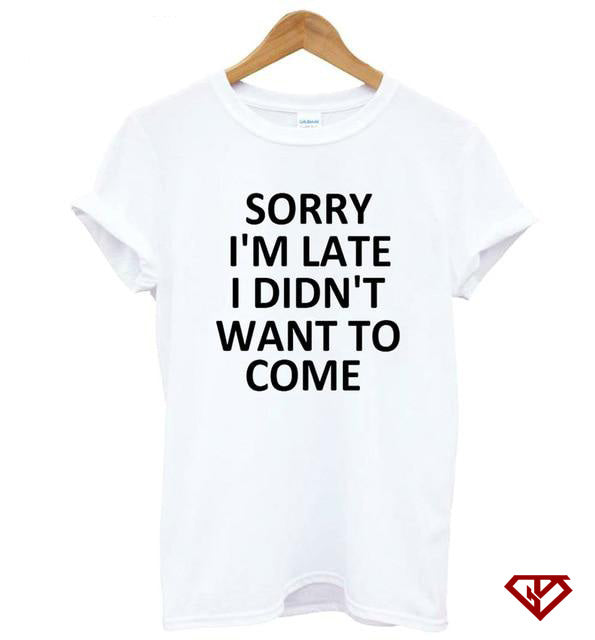 SORRY I'M LATE I DIDN'T WANT TO COME - Women Synthetic Tee