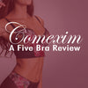 Comexim: A Five Bra Review
