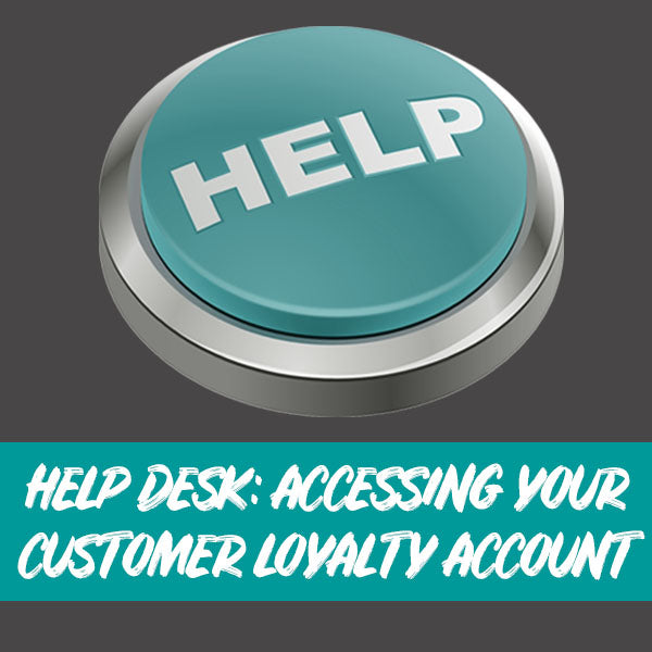 Help Desk: Accessing Your Customer Loyalty Account