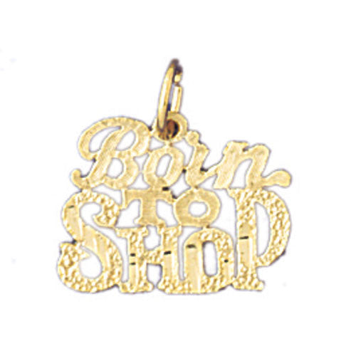 14K GOLD SAYING CHARM - BORN TO SHOP #10821