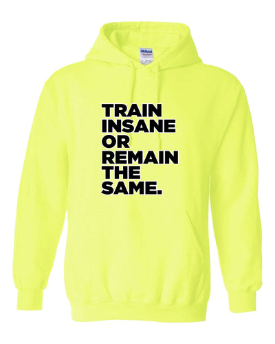 Train Insane or Remain The Same Hooded Sweatshirt