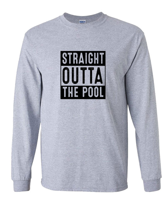 Straight Outta The Pool Long Sleeve T-Shirt