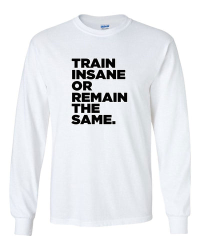 Train Insane or Remain The Same Long Sleeve T-Shirt
