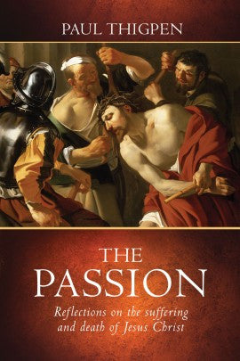 THE PASSION    Reflections on the suffering and death of Jesus Christ