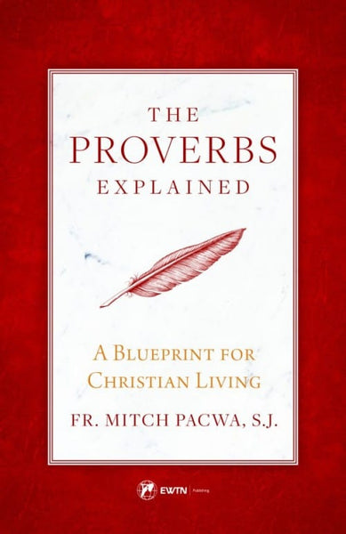 The Proverbs Explained:  A Blueprint For Christian Living