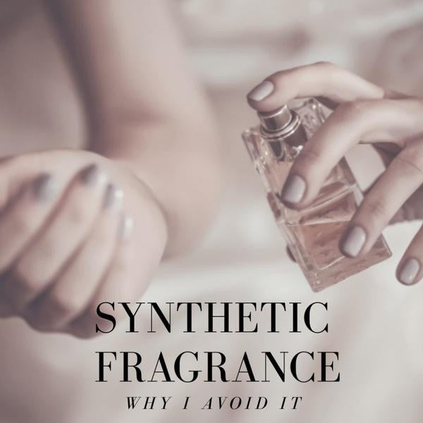 Synthetic Fragrance - Why I Avoid It