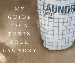 My Guide To A Toxin Free Laundry