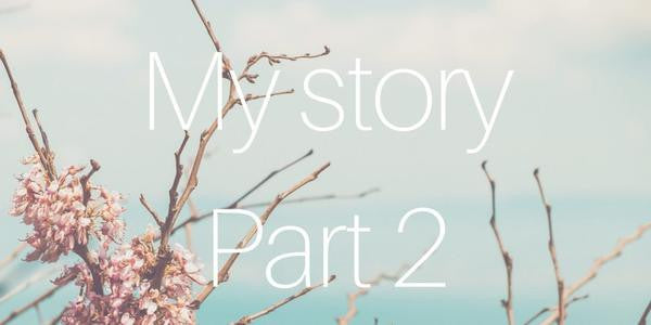 My Story - Part 2