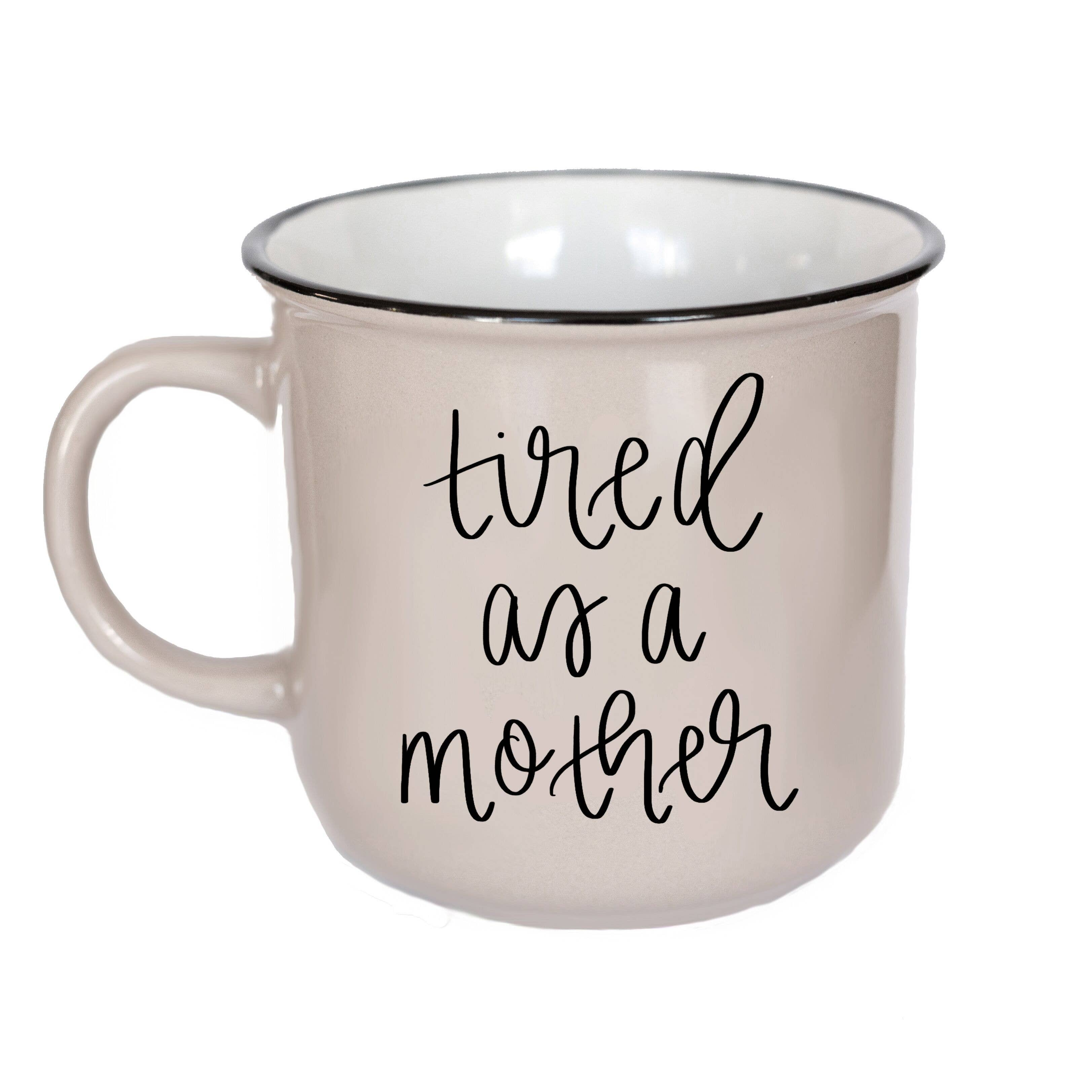 Sweet Water Decor - Tired As A Mother Campfire Coffee Mug