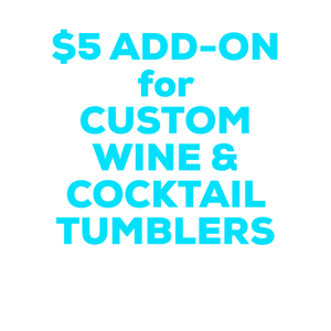 $5 Add On Custom WINE TUMBLERS ONLY