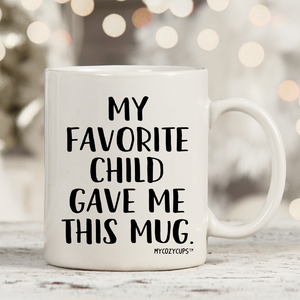 My Favorite Child Gave Me This Mug 11oz 15oz Coffee Mug