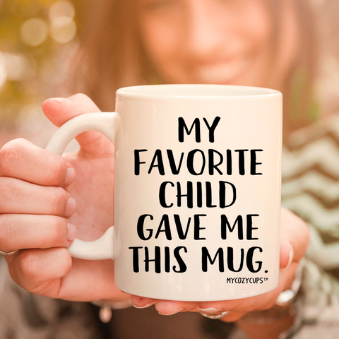 Image of My Favorite Child Gave Me This Mug 11oz 15oz Coffee Mug