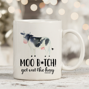 Moo B*tch Move Out The Hay 11oz 15oz Coffee Mug