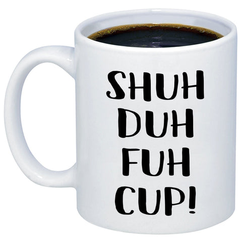Image of STFU Shuh Duh Fuh Cup 11oz 15oz Coffee Mug