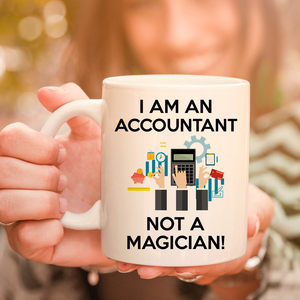 I'm An Accountant Not A Magician 11oz 15oz Coffee Mug