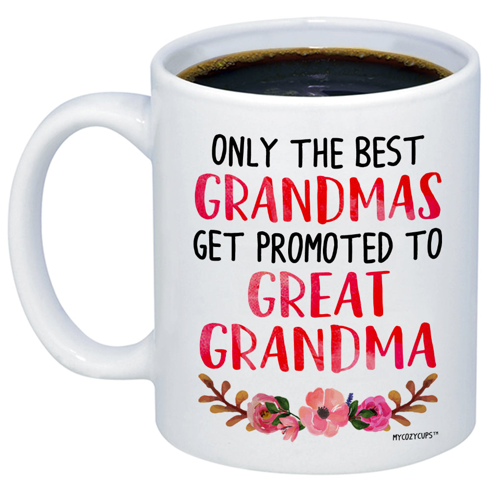 Only The Best Grandmas Get Promoted to Great Grandma 11oz 15oz Coffee Mug