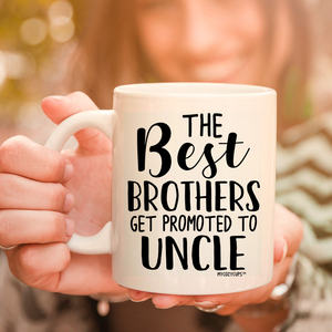 The Best Brothers Get Promoted to Uncle 11oz 15oz Coffee Mug