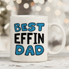 Best Effin Dad 11oz 15oz Coffee Mug