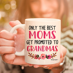 Only the Best Moms Get Promoted to Grandma 11oz 15oz Coffee Mug