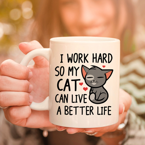 Image of I Work Hard So My Cat Can Have A Better Life 11oz 15oz Coffee Mug