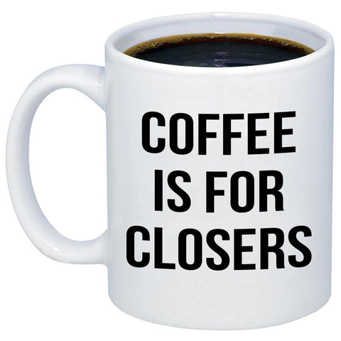 Coffee Is For Closers Realtor 11oz 15oz Coffee Mug