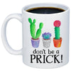 Image of Don't Be A Prick 11oz 15oz Coffee Mug