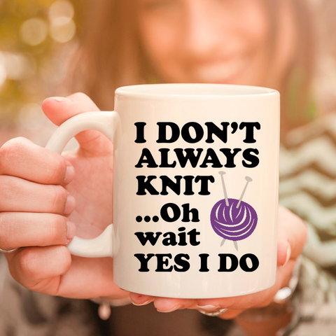 I Don't Always Knit 11oz 15oz Coffee Mug