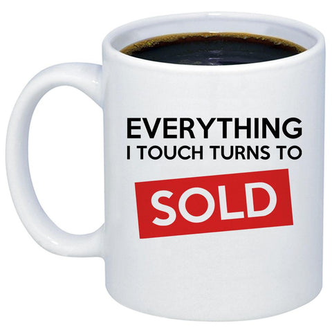 Everything I Touch Turns To Sold 11oz 15oz Coffee Mug