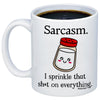 Image of Sarcasm. I Sprinkle That Sh*t On Everything 11oz 15oz Coffee Mug
