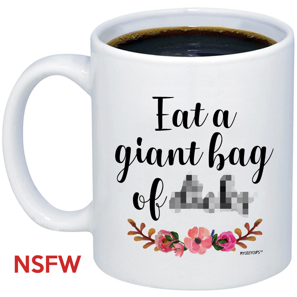Funny Sarcastic Quote Gift Eat A Giant Bag Of Coffee Mug Mycozycups