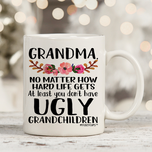 Grandma - No Matter How Hard Life Gets At Least You Don't Have Ugly Grandchildren 11oz 15oz Coffee Mug
