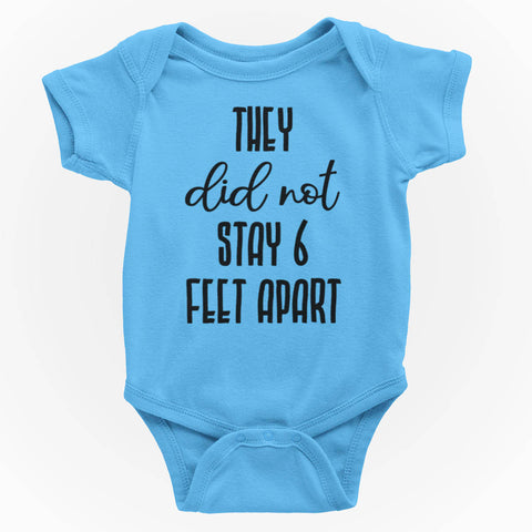 They Did Not Stay 6 Feet Apart Funny Baby One Piece Bodysuit