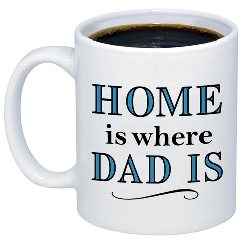 Home Is Where Dad Is 11oz 15oz Coffee Mug