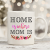 Home Is Where Mom Is 11oz 15oz Coffee Mug
