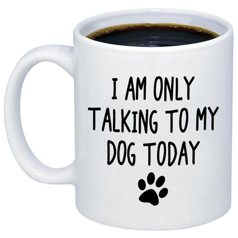 I Am Only Talking To My Dog Today 11oz 15oz Coffee Mug