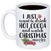 I Just Want To Drink Hot Cocoa And Watch Christmas Movies 11oz 15oz Coffee Mug