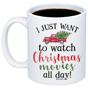 I Just Want To Watch Christmas Movies All Day 11oz 15oz Coffee Mug