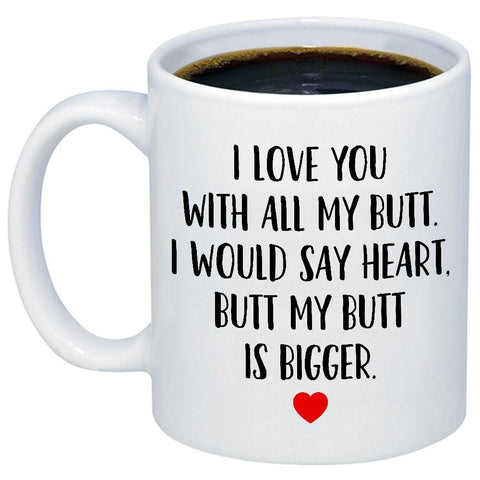 Image of I Love You With All My Butt 11oz 15oz Coffee Mug