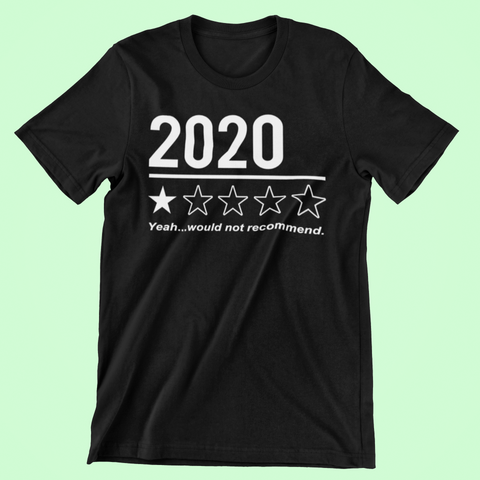 Image of 2020 Yeah...Would Not Recommend Shirt