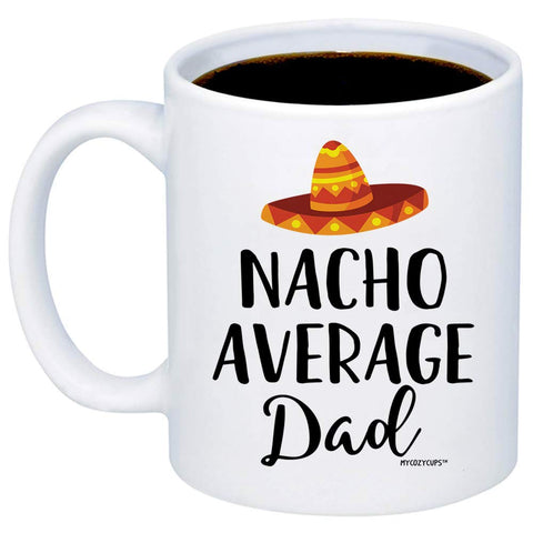 Nacho Average Dad 11oz 15oz Coffee Mug