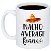 Nacho Average Fiance 11oz 15oz Coffee Mug