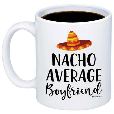 Nacho Average Boyfriend 11oz 15oz Coffee Mug