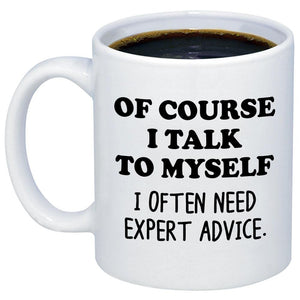 Of Course I Talk To Myself 11oz 15oz Coffee Mug